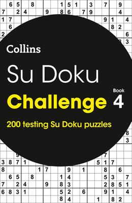 Su Doku Challenge: Book 4: 200 Testing Su Doku Puzzles