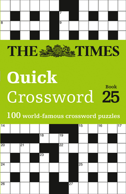 The Times Quick Crossword: Book 25: 100 World-Famous Crossword Puzzles