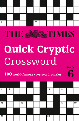 The Times Quick Cryptic Crossword: Book 6: 100 World-Famous Crossword Puzzles