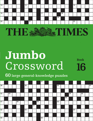 The Times Jumbo Crossword: Book 16, 16: 60 Large General-Knowledge Crossword Puzzles