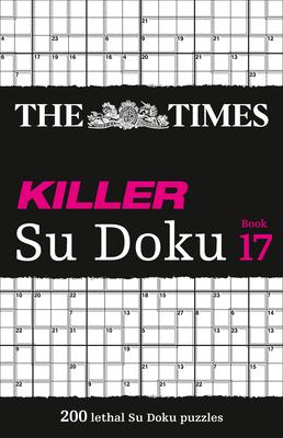 The Times Killer Su Doku: Book 17, 17: 200 Lethal Su Doku Puzzles