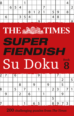 The Times Super Fiendish Su Doku: Book 8, 8: 200 Challenging Puzzles