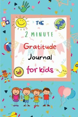 The 2 Minute Gratitude Journal for Kids