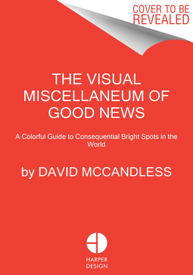 The Visual Miscellaneum of Good News: A Colorful Guide to Consequential Bright Spots in the World