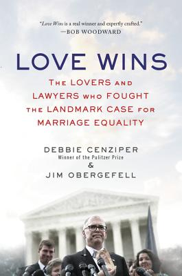 Love Wins: The Lovers and Lawyers Who Fought the Landmark Case for Marriage Equality