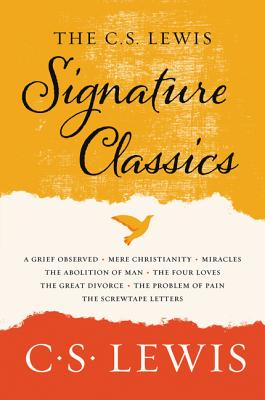 The C. S. Lewis Signature Classics: An Anthology of 8 C. S. Lewis Titles: Mere Christianity, the Screwtape Letters, Miracles, the Great Divorce, the Problem of Pain, a Grief Observed, the Abolition of Man, and the Four Loves