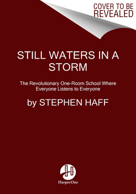 Still Waters in a Storm: The Revolutionary One-Room School Where Everyone Listens to Everyone