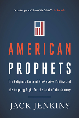 American Prophets: The Religious Roots of Progressive Politics and the Ongoing Fight for the Soul of the Country