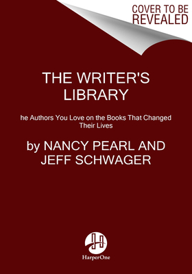 The Writer's Library: The Authors You Love on the Books That Changed Their Lives