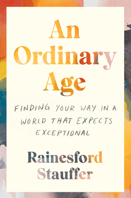 An Ordinary Age: Finding Your Way in a World That Expects Exceptional