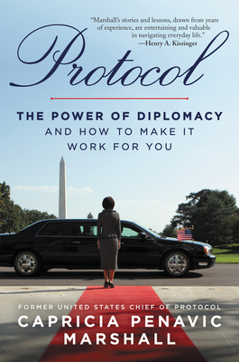 Protocol: The Power of Diplomacy and How to Make It Work for You.