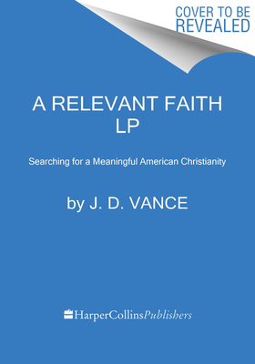 A Relevant Faith: Searching for a Meaningful American Christianity