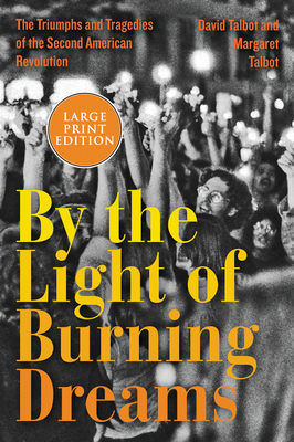 By the Light of Burning Dreams: The Triumphs and Tragedies of the Second American Revolution