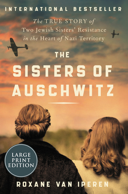 The Sisters of Auschwitz: The True Story of Two Jewish Sisters' Resistance in the Heart of Nazi Territory