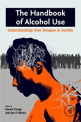 The Handbook of Alcohol Use: Understandings from Synapse to Society