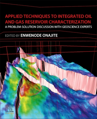 Applied Techniques to Integrated Oil and Gas Reservoir Characterization: A Problem-Solution Discussion with Geoscience Experts