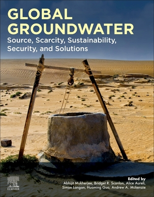 Global Groundwater: Source, Scarcity, Sustainability, Security, and Solutions