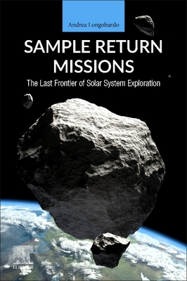 Sample Return Missions: The Last Frontier of Solar System Exploration
