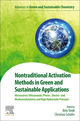 Nontraditional Activation Methods in Green and Sustainable Applications: Microwaves; Ultrasounds; Photo-, Electro- And Mechanochemistry and High Hydrostatic Pressure