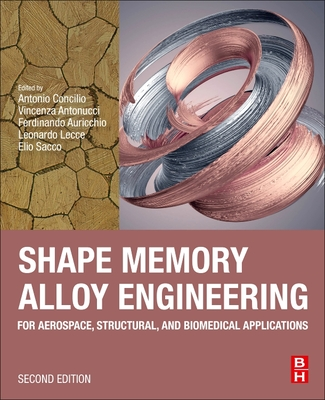 Shape Memory Alloy Engineering: For Aerospace, Structural, and Biomedical Applications