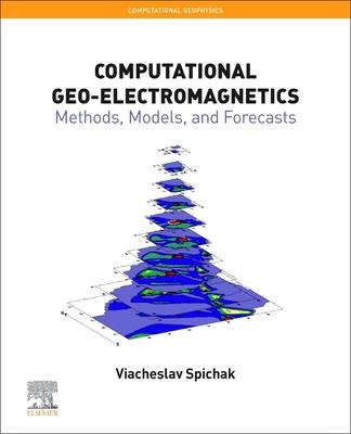 Computational Geo-Electromagnetics, 5: Methods, Models, and Forecasts