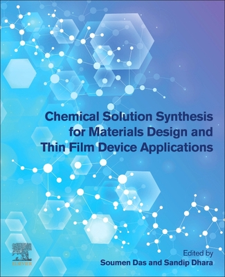 Chemical Solution Synthesis for Materials Design and Thin Film Device Applications