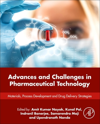 Advances and Challenges in Pharmaceutical Technology: Materials, Process Development and Drug Delivery Strategies