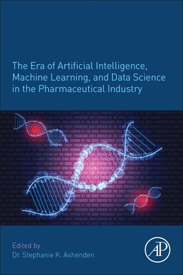 The Era of Artificial Intelligence, Machine Learning, and Data Science in the Pharmaceutical Industry