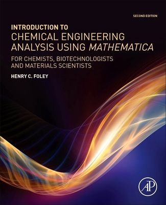 Introduction to Chemical Engineering Analysis Using Mathematica: For Chemists, Biotechnologists and Materials Scientists