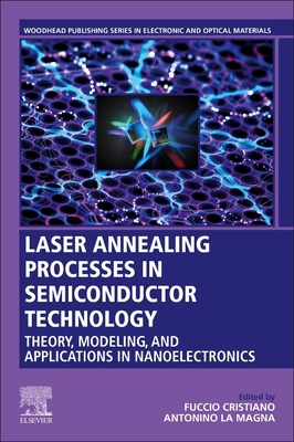 Laser Annealing Processes in Semiconductor Technology: Theory, Modeling and Applications in Nanoelectronics