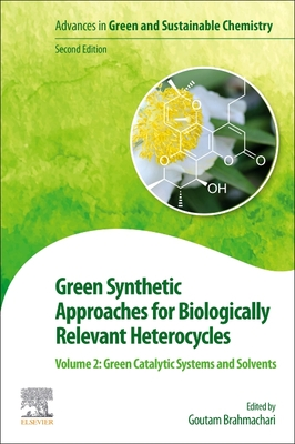Green Synthetic Approaches for Biologically Relevant Heterocycles: Volume 2: Green Catalytic Systems and Solvents
