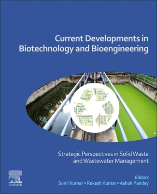 Current Developments in Biotechnology and Bioengineering: Strategic Perspectives in Solid Waste and Wastewater Management