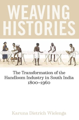 Weaving Histories: The Transformation of the Handloom Industry in South India, 1800-1960