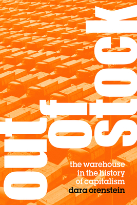 Out of Stock: The Warehouse in the History of Capitalism