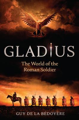 Gladius: The World of the Roman Soldier