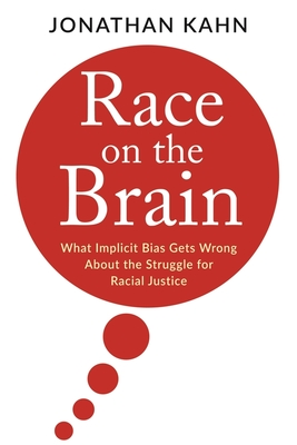 Race on the Brain: What Implicit Bias Gets Wrong about the Struggle for Racial Justice