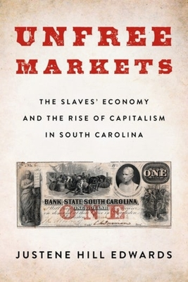 Unfree Markets: The Slaves' Economy and the Rise of Capitalism in South Carolina