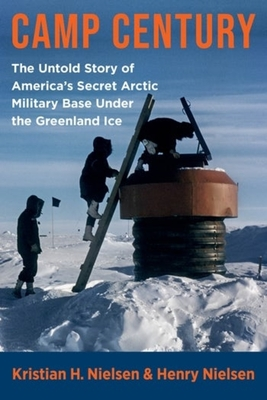Camp Century: The Untold Story of America's Secret Arctic Military Base Under the Greenland Ice