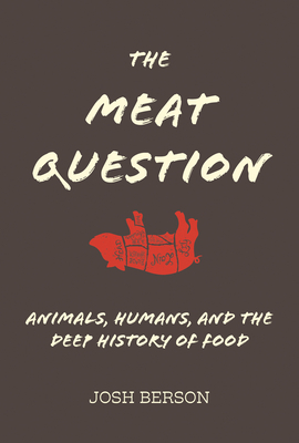 The Meat Question: Animals, Humans, and the Deep History of Food