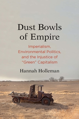 Dust Bowls of Empire: Imperialism, Environmental Politics, and the Injustice of Green Capitalism