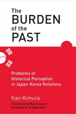 The Burden of the Past: Problems of Historical Perception in Japan-Korea Relations