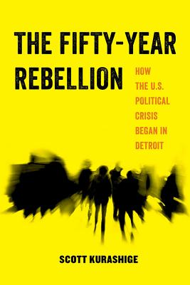The Fifty-Year Rebellion, 2: How the U.S. Political Crisis Began in Detroit