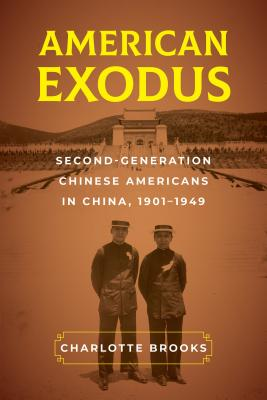 American Exodus: Second-Generation Chinese Americans in China, 1901-1949