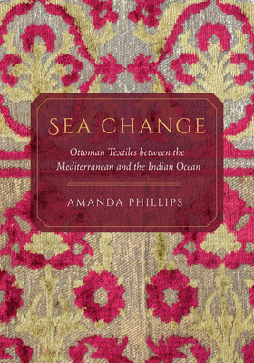 Sea Change: Ottoman Textiles Between the Mediterranean and the Indian Ocean