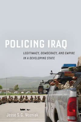 Policing Iraq: Legitimacy, Democracy, and Empire in a Developing State