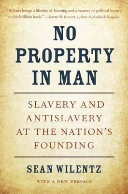 No Property in Man: Slavery and Antislavery at the Nation's Founding, with a New Preface