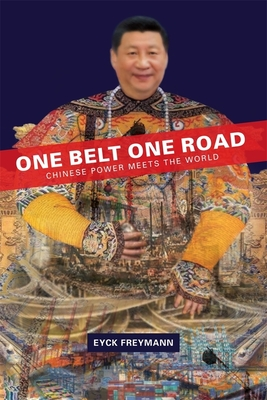 One Belt One Road: Chinese Power Meets the World