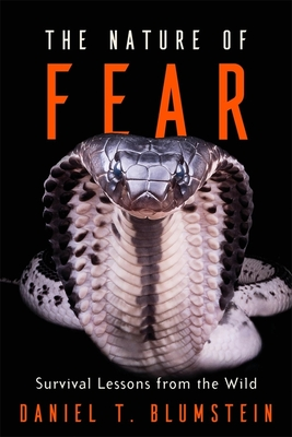 The Nature of Fear: Survival Lessons from the Wild