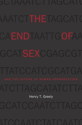 End of Sex and the Future of Human Reproduction