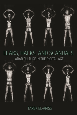 Leaks, Hacks, and Scandals: Arab Culture in the Digital Age